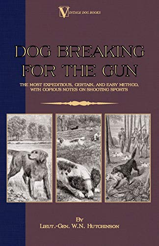 9781846640346: Dog Breaking for the Gun: The Most Expeditious, Certain and Easy Method, with Copious Notes on Shooting Sports