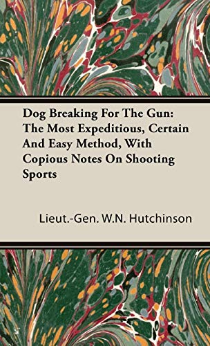 9781846640353: Dog Breaking For The Gun: The Most Expeditious, Certain And Easy Method, With Copious Notes On Shooting Sports