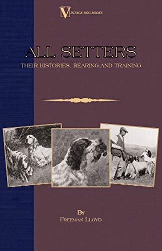 9781846640469: All Setters: Their Histories, Rearing & Training (A Vintage Dog Books Breed Classic - Irish Setter / English Setter / Gordon Setter)