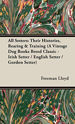 9781846640476: All Setters: Their Histories, Rearing & Training (A Vintage Dog Books Breed Classic - Irish Setter / English Setter / Gordon Setter)