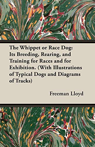 9781846640506: The Whippet or Race Dog: Its Breeding, Rearing, and Training for Races and for Exhibition. (With Illustrations of Typical Dogs and Diagrams of Tracks)