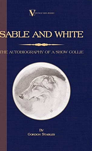 Sable and White - The Autobiography of a Show Collie (A Vintage Dog Books Breed Classic): Gordon ...