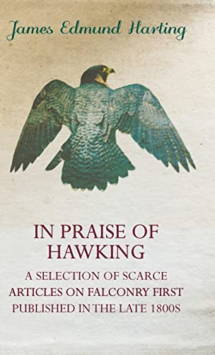 9781846640797: In Praise of Hawking (a Selection of Scarce Articles on Falconry First Published in the Late 1800s)
