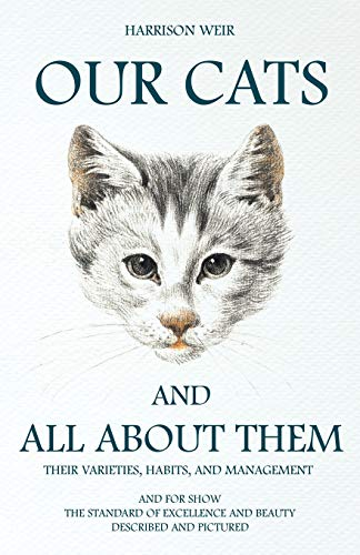 9781846640964: Our Cats and All about Them: Their Varieties, Habits, and Management; And for Show, the Standard of Excellence and Beauty