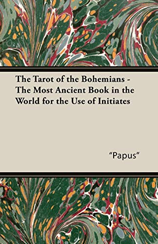 The Tarot of the Bohemians - The Most Ancient Book in the World for the Use of Initiates: Papus