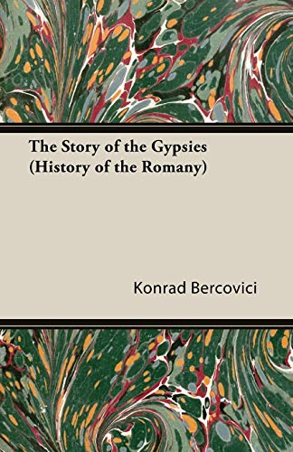 The Story of the Gypsies History of the Romany: Konrad Bercovici