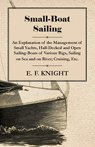 9781846641305: Small-Boat Sailing - An Explanation of the Management of Small Yachts, Half-Decked and Open Sailing-Boats of Various Rigs, Sailing on Sea and on River; Cruising, Etc.