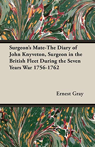 Surgeon's Mate-The Diary of John Knyveton, Surgeon in the British Fleet During the Seven Years...