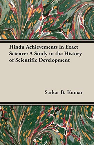 Hindu Achievements in Exact Science: A Study in the History of Scientific Development: Sarkar B. ...