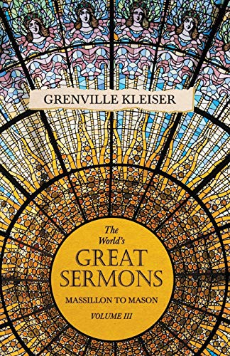 The World's Great Sermons - Vol III: Massillon To Mason (9781846644740) by Grenville Kleiser
