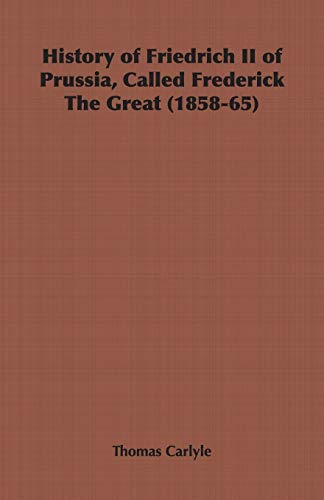 9781846645099: History of Friedrich II of Prussia, Called Frederick The Great (1858-65)