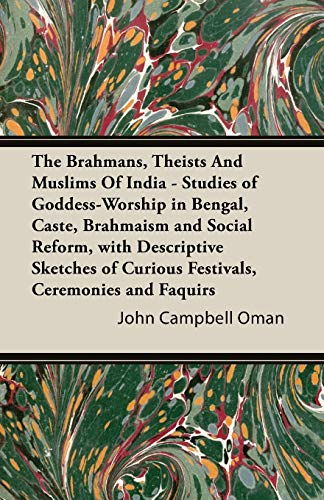 The Brahmans, Theists And Muslims Of India: Oman, John Campbell