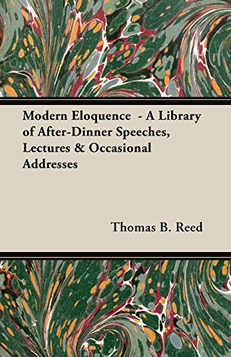 Modern Eloquence - A Library of After-Dinner Speeches, Lectures Occasional Addresses: Thomas B. ...