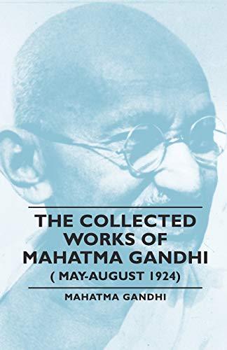 The Collected Works of Mahatma Gandhi XXIV (24) (May-August 1924): Gandhi, Mahatma