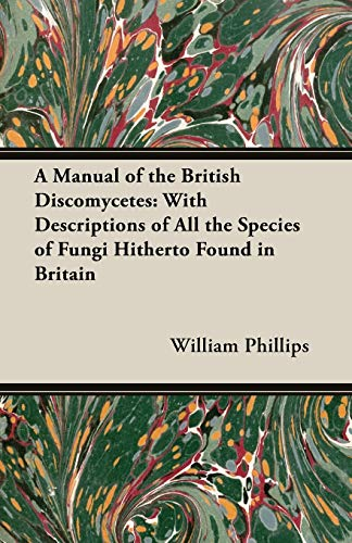 9781846649455: A Manual of the British Discomycetes: With Descriptions of All the Species of Fungi Hitherto Found in Britain