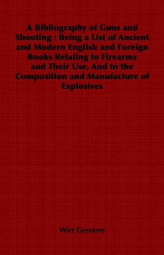 9781846649912: A Bibliography of Guns and Shooting: Being a List of Ancient and Modern English and Foreign Books Relating to Firearms and Their Use, and to the ... the Composition and Manufacture of Explosives