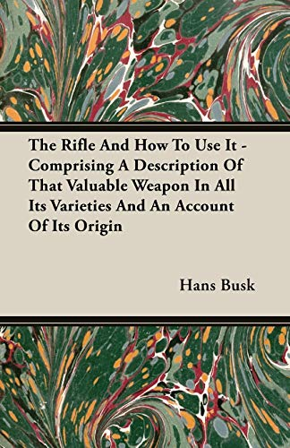 9781846649950: The Rifle and How to Use It - Comprising a Description of That Valuable Weapon in All Its Varieties and an Account of Its Origin