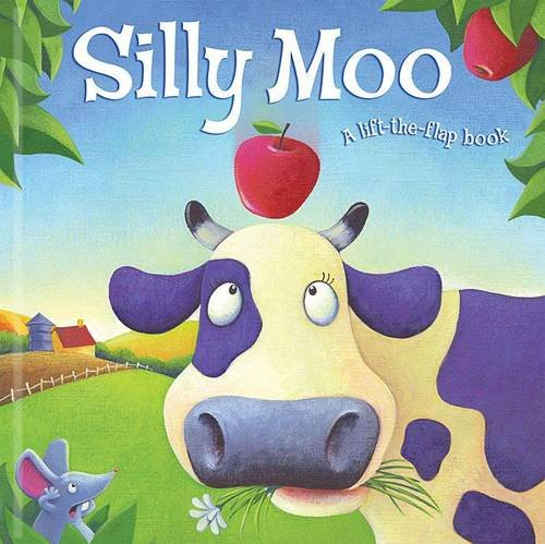 Silly Moo! (Lift-the-flap Book) (9781846669019) by Karen King