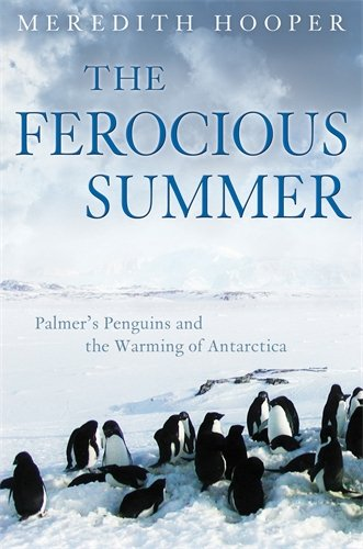 The Ferocious Summer: Palmer's Penguins and the Warming of Antarctica (1846680344) by Meredith Hooper