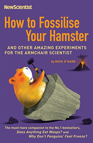 9781846680441: How To Fossilise Your Hamster: And Other Amazing Experiments For The Armchair Scientist