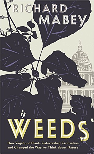 9781846680762: Garden of Weeds: How Vagabond Plants Gatecrashed Civilisation and Changed the Way We Think about Nature