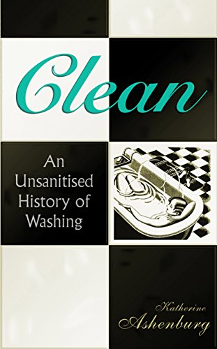 9781846680953: Clean: An Unsanitised History of Washing