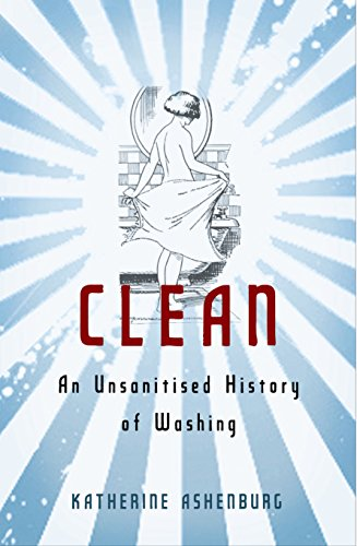 9781846681011: Clean: An Unsanitised History of Washing