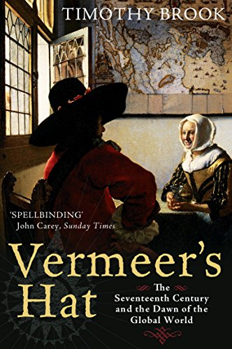 9781846681202: Vermeer's Hat: The seventeenth century and the dawn of the global world