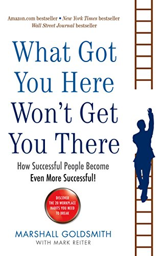 9781846681370: What Got You Here Won't Get You There: How successful people become even more successful