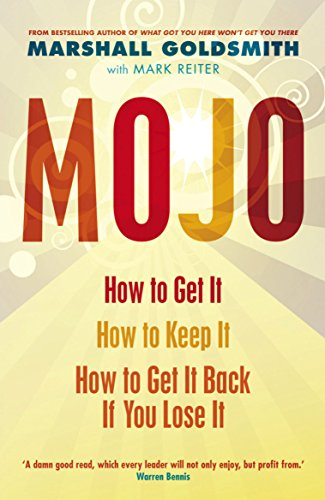 9781846681462: Mojo: How to Get It, How to Keep It, How to Get It Back If You Lose It: How to Get It, How to Keep It, How to Get It Back When You Lose It