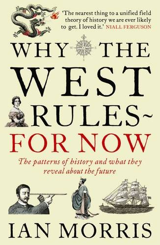 9781846681479: Why the West Rules - For Now: The Patterns of History and What They Reveal About the Future