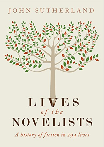 Lives of the Novelists: A History of Fiction in 294 Lives: Sutherland, John