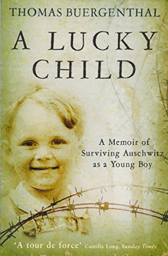 A Lucky Child: A Memoir of Surviving Auschwitz as a Young Boy: Thomas Buergenthal