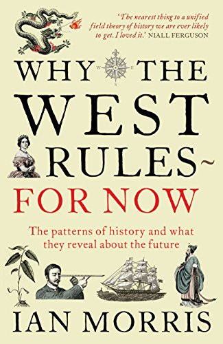 9781846682087: Why The West Rules - For Now: The Patterns of History and what they reveal about the Future