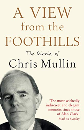 9781846682308: A VIEW FROM THE FOOTHILLS: The Diaries of Chris Mullin