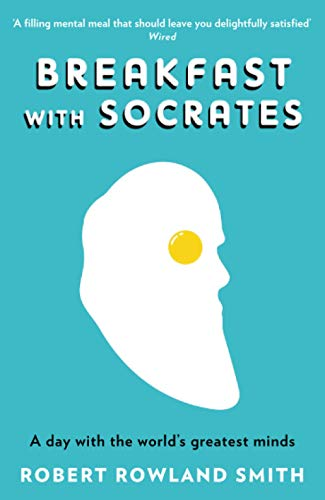Breakfast with Socrates: A Day with the World's Greatest Minds: Smith, Robert Rowland