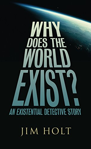 Why Does the World Exist?: An Existential Detective Story: Holt, Jim