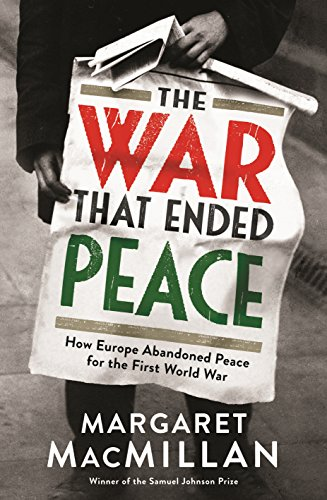 9781846682728: The War that Ended Peace: How Europe abandoned peace for the First World War