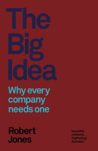 The Big Idea: Why Every Company Needs One: Robert Jones