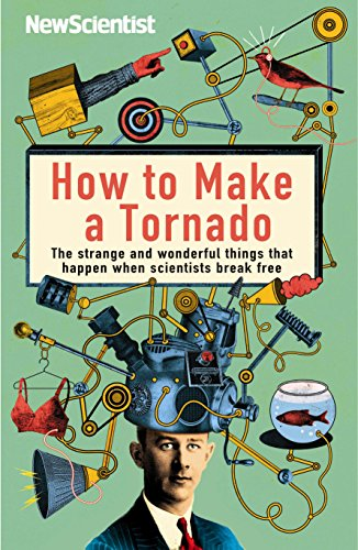 9781846682872: How to Make a Tornado: The strange and wonderful things that happen when scientists break free (New Scientist)