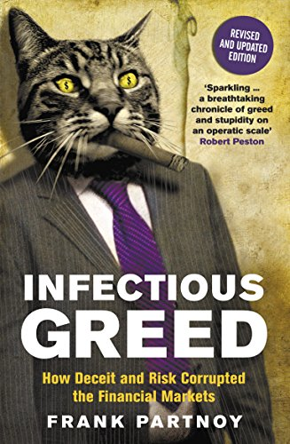 9781846682933: Infectious Greed: How Deceit and Risk Corrupted the Financial Markets