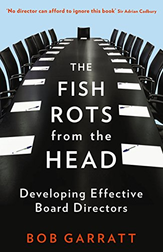 9781846683299: The Fish Rots from the Head: The Crisis in Our Boardrooms: Developing the Crucial Skills of the Competent Director