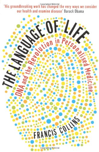 The Language of Life: DNA and the Revolution in Personalised Medicine: Francis Collins