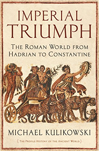 9781846683701: Imperial Triumph: The Roman World from Hadrian to Constantine