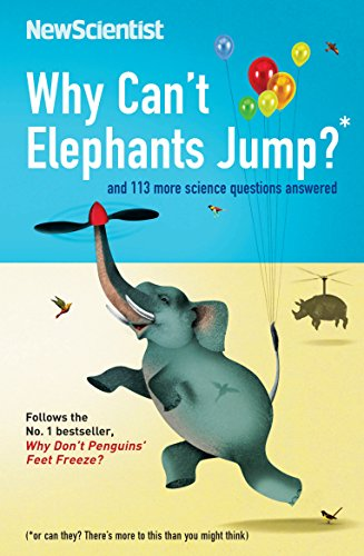 9781846683985: Why Can't Elephants Jump?: And 101 Other Questions and 113 Other Tantalising Science Questions (New Scientist)