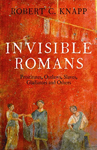 9781846684012: Invisible Romans: Prostitutes, outlaws, slaves, gladiators, ordinary men and women ... the Romans that history forgot