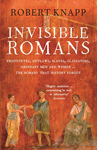 9781846684029: Invisible Romans: Prostitutes, outlaws, slaves, gladiators, ordinary men and women ... the Romans that history forgot