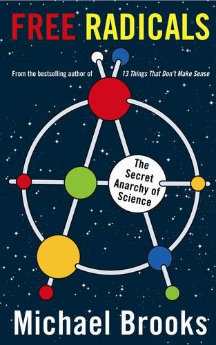 9781846684050: Free Radicals: The Secret Anarchy of Science