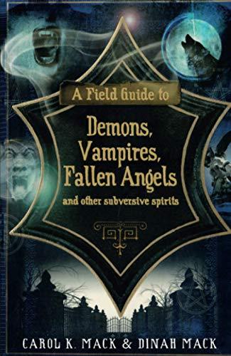 9781846684166: A Field Guide to Demons, Vampires, Fallen Angels and Other Subversive Spirits. Carol K. Mack & Dinah Mack
