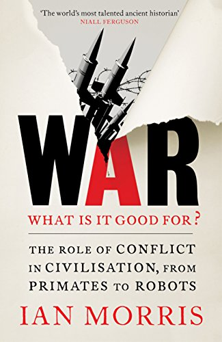 9781846684173: War: What is it good for?: The role of conflict in civilisation, from primates to robots